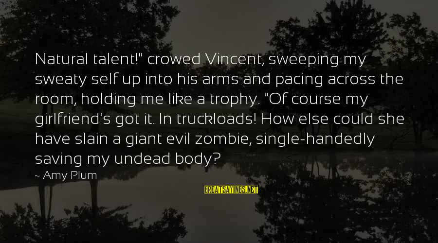 """She's Evil Sayings By Amy Plum: Natural talent!"""" crowed Vincent, sweeping my sweaty self up into his arms and pacing across"""