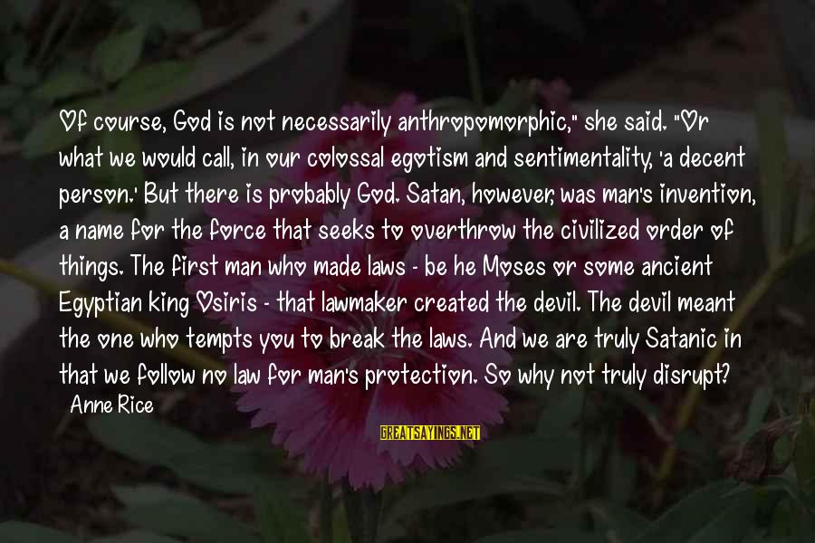 """She's Evil Sayings By Anne Rice: Of course, God is not necessarily anthropomorphic,"""" she said. """"Or what we would call, in"""