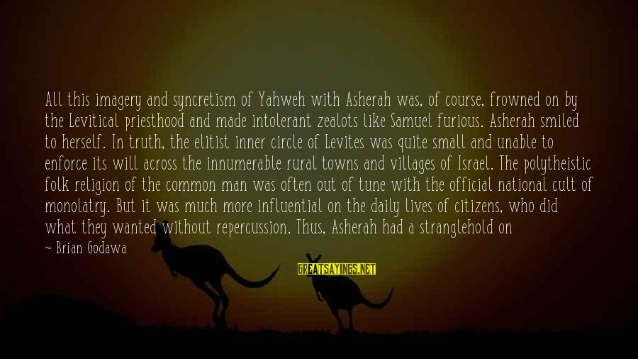 She's Evil Sayings By Brian Godawa: All this imagery and syncretism of Yahweh with Asherah was, of course, frowned on by