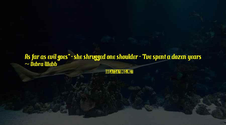 """She's Evil Sayings By Debra Webb: As far as evil goes"""" - she shrugged one shoulder - """"I've spent a dozen"""