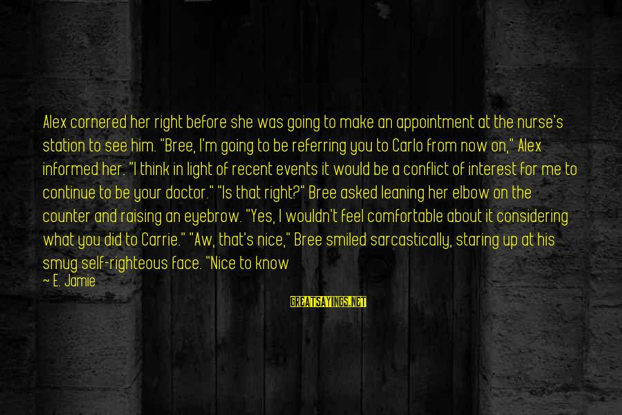 She's Evil Sayings By E. Jamie: Alex cornered her right before she was going to make an appointment at the nurse's