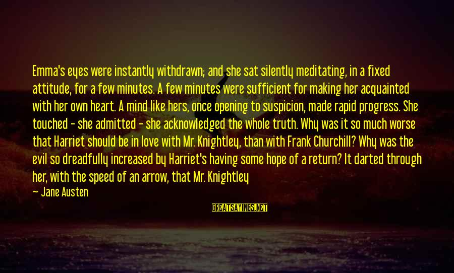 She's Evil Sayings By Jane Austen: Emma's eyes were instantly withdrawn; and she sat silently meditating, in a fixed attitude, for