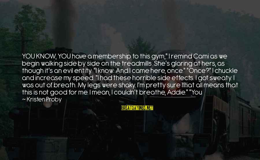 """She's Evil Sayings By Kristen Proby: YOU KNOW, YOU have a membership to this gym,"""" I remind Cami as we begin"""