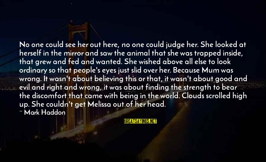 She's Evil Sayings By Mark Haddon: No one could see her out here, no one could judge her. She looked at