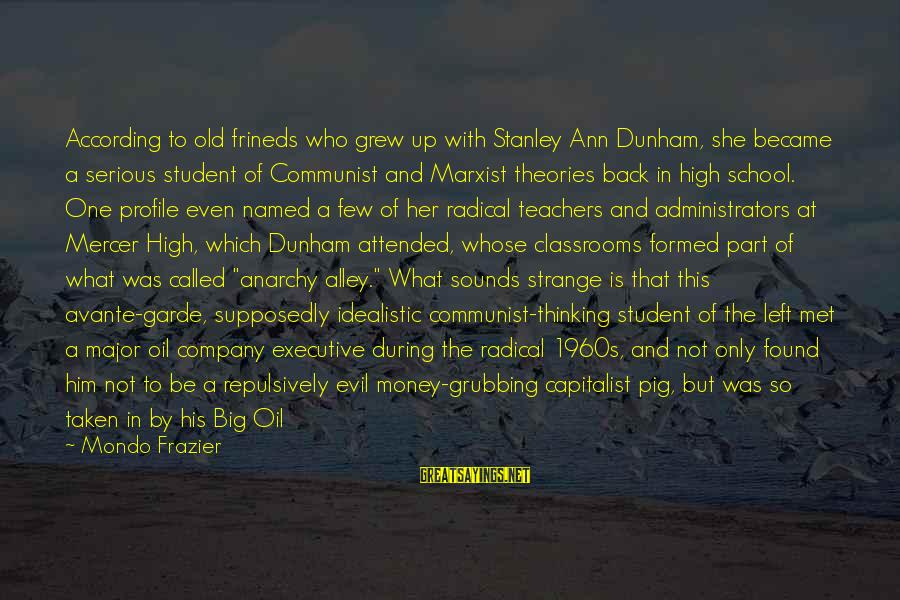 She's Evil Sayings By Mondo Frazier: According to old frineds who grew up with Stanley Ann Dunham, she became a serious