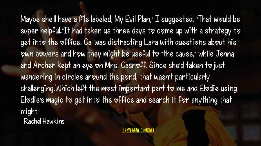 """She's Evil Sayings By Rachel Hawkins: Maybe she'll have a file labeled, My Evil Plan,"""" I suggested. """"That would be super"""