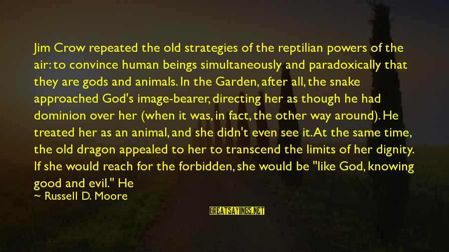 She's Evil Sayings By Russell D. Moore: Jim Crow repeated the old strategies of the reptilian powers of the air: to convince