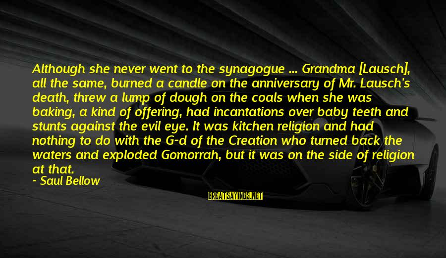 She's Evil Sayings By Saul Bellow: Although she never went to the synagogue ... Grandma [Lausch], all the same, burned a