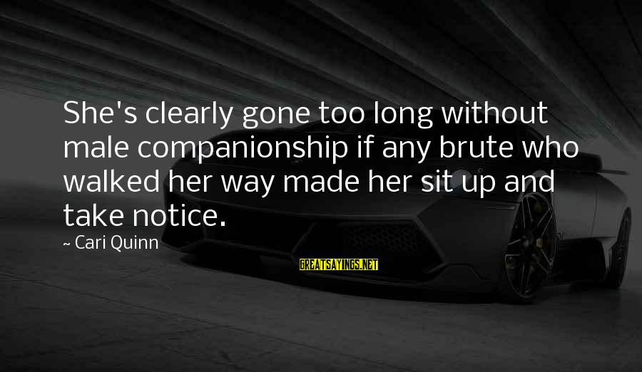 She's Long Gone Sayings By Cari Quinn: She's clearly gone too long without male companionship if any brute who walked her way