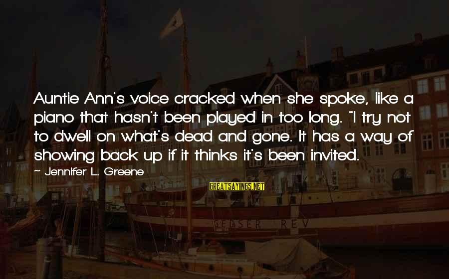 She's Long Gone Sayings By Jennifer L. Greene: Auntie Ann's voice cracked when she spoke, like a piano that hasn't been played in
