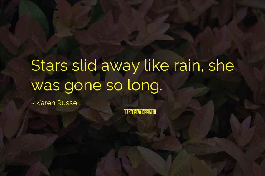 She's Long Gone Sayings By Karen Russell: Stars slid away like rain, she was gone so long.