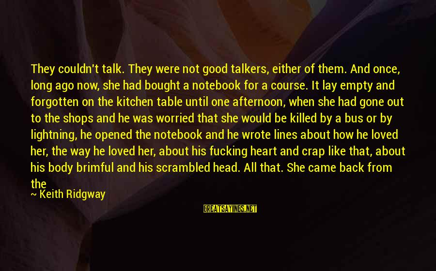 She's Long Gone Sayings By Keith Ridgway: They couldn't talk. They were not good talkers, either of them. And once, long ago