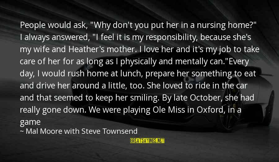 """She's Long Gone Sayings By Mal Moore With Steve Townsend: People would ask, """"Why don't you put her in a nursing home?"""" I always answered,"""