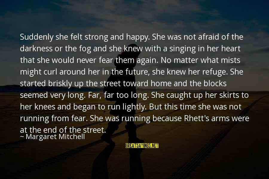 She's Long Gone Sayings By Margaret Mitchell: Suddenly she felt strong and happy. She was not afraid of the darkness or the