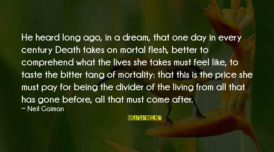 She's Long Gone Sayings By Neil Gaiman: He heard long ago, in a dream, that one day in every century Death takes