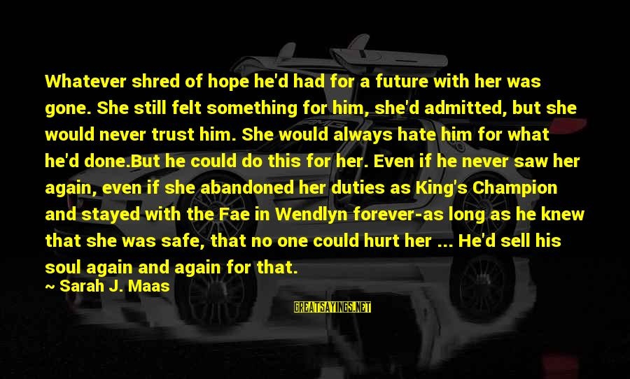 She's Long Gone Sayings By Sarah J. Maas: Whatever shred of hope he'd had for a future with her was gone. She still