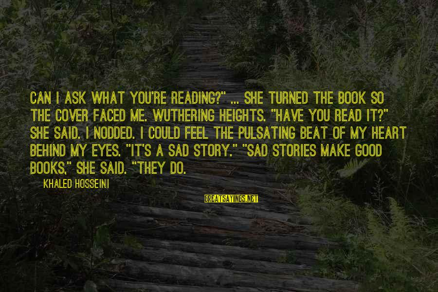 "She's Sad Sayings By Khaled Hosseini: Can I ask what you're reading?"" ... She turned the book so the cover faced"