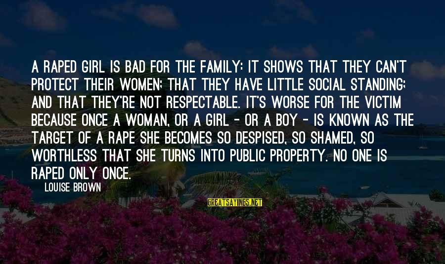 She's Sad Sayings By Louise Brown: A raped girl is bad for the family: it shows that they can't protect their
