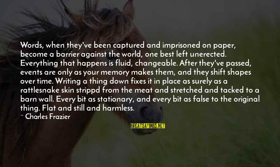 Shift Happens Sayings By Charles Frazier: Words, when they've been captured and imprisoned on paper, become a barrier against the world,