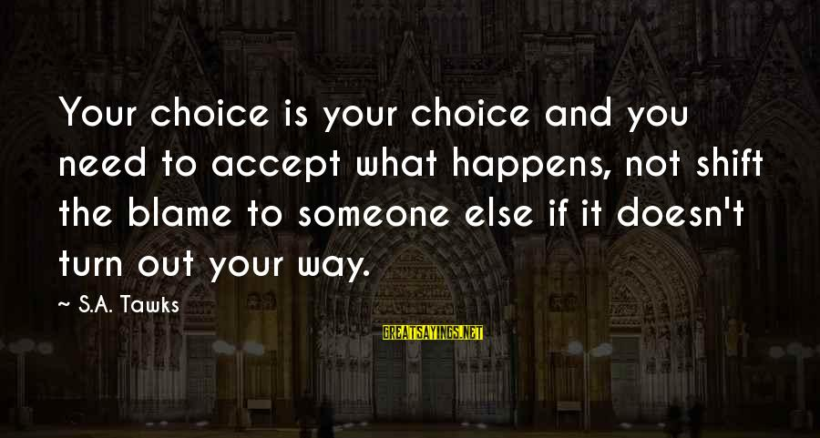 Shift Happens Sayings By S.A. Tawks: Your choice is your choice and you need to accept what happens, not shift the