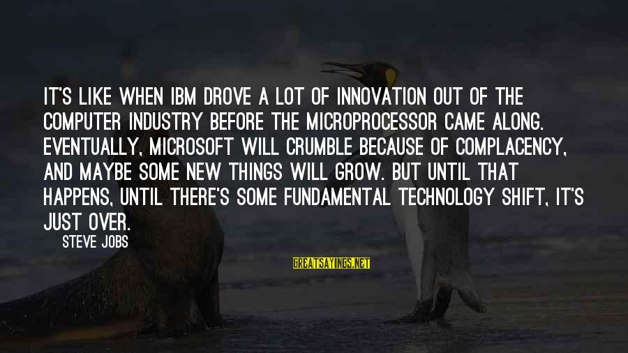 Shift Happens Sayings By Steve Jobs: It's like when IBM drove a lot of innovation out of the computer industry before