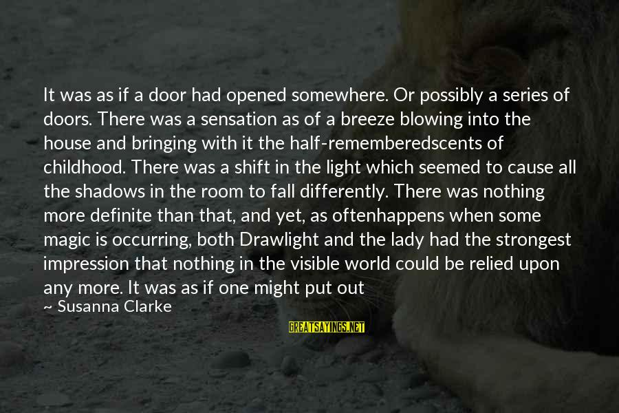 Shift Happens Sayings By Susanna Clarke: It was as if a door had opened somewhere. Or possibly a series of doors.