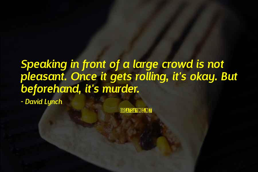 Shin Hye Sayings By David Lynch: Speaking in front of a large crowd is not pleasant. Once it gets rolling, it's