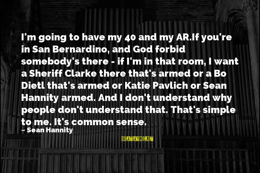 Shin Hye Sayings By Sean Hannity: I'm going to have my 40 and my AR.If you're in San Bernardino, and God
