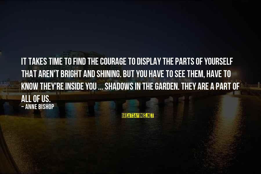 Shining Bright Sayings By Anne Bishop: It takes time to find the courage to display the parts of yourself that aren't