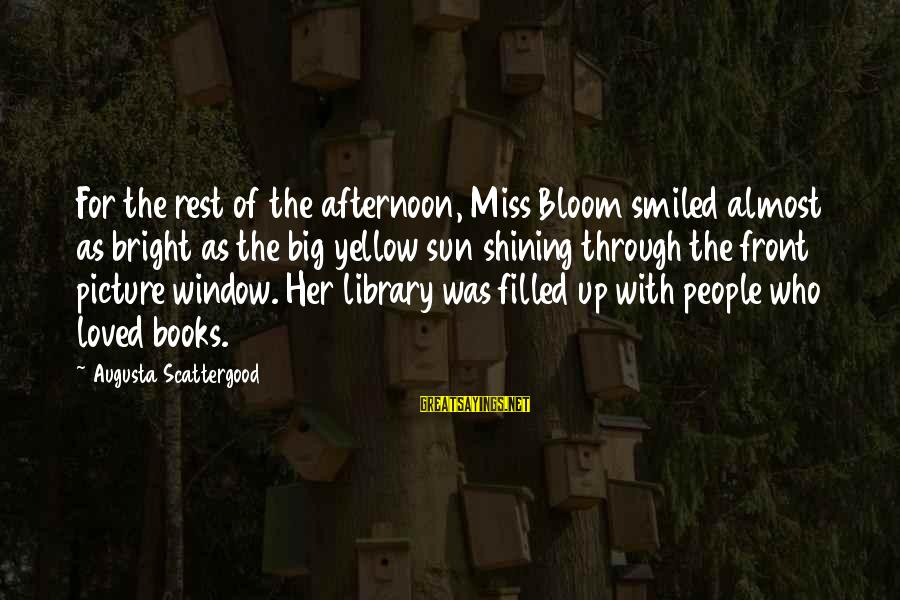Shining Bright Sayings By Augusta Scattergood: For the rest of the afternoon, Miss Bloom smiled almost as bright as the big