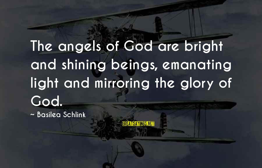 Shining Bright Sayings By Basilea Schlink: The angels of God are bright and shining beings, emanating light and mirroring the glory