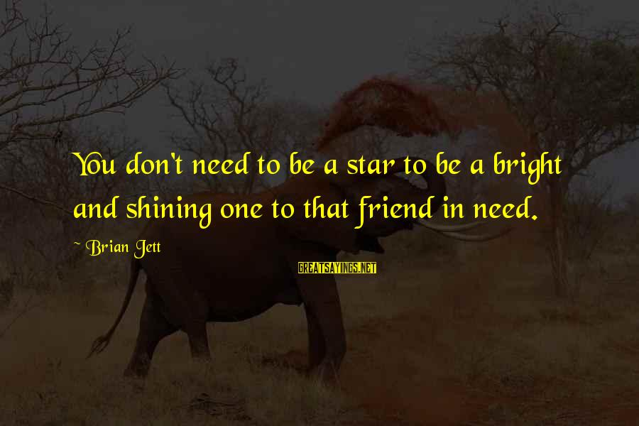 Shining Bright Sayings By Brian Jett: You don't need to be a star to be a bright and shining one to