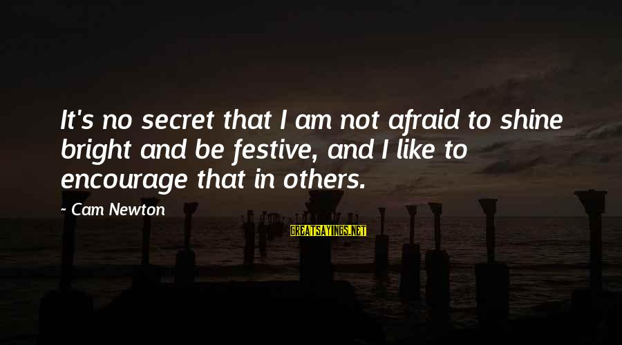 Shining Bright Sayings By Cam Newton: It's no secret that I am not afraid to shine bright and be festive, and