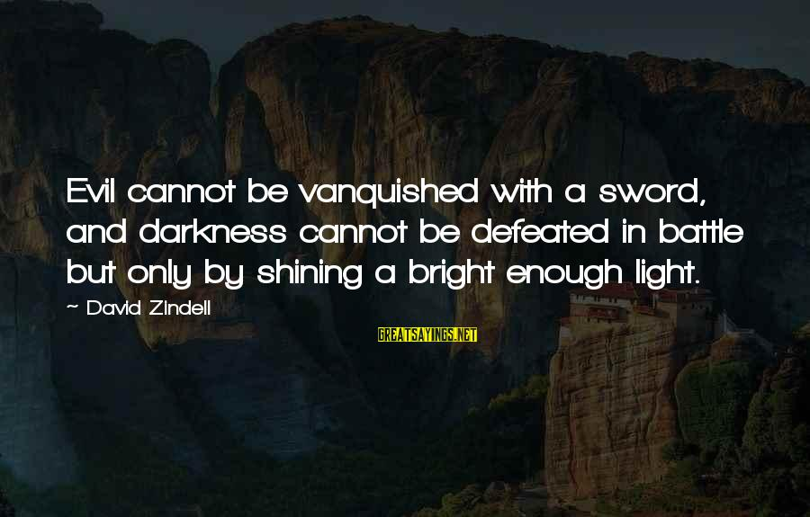 Shining Bright Sayings By David Zindell: Evil cannot be vanquished with a sword, and darkness cannot be defeated in battle but