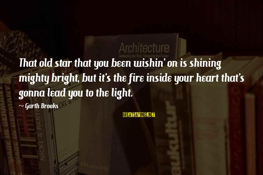 Shining Bright Sayings By Garth Brooks: That old star that you been wishin' on is shining mighty bright, but it's the