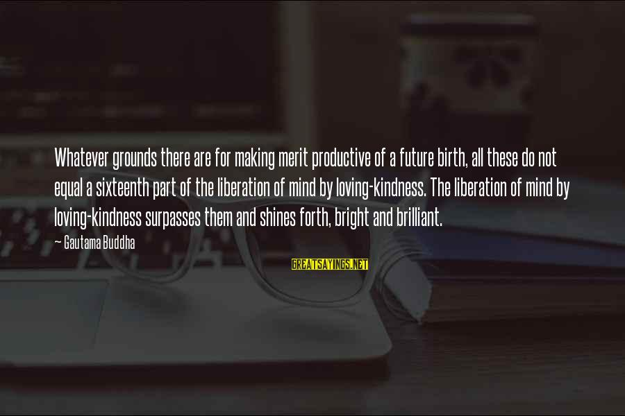 Shining Bright Sayings By Gautama Buddha: Whatever grounds there are for making merit productive of a future birth, all these do