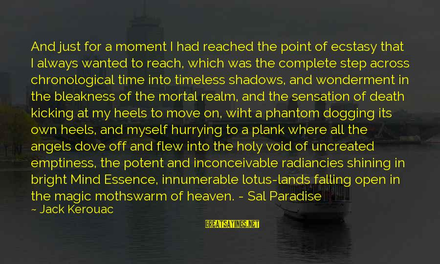 Shining Bright Sayings By Jack Kerouac: And just for a moment I had reached the point of ecstasy that I always