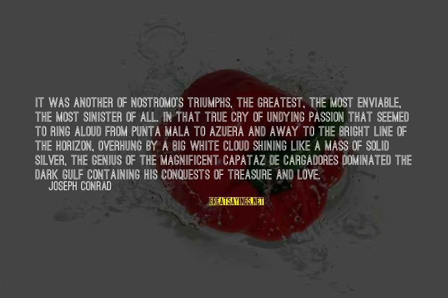Shining Bright Sayings By Joseph Conrad: It was another of Nostromo's triumphs, the greatest, the most enviable, the most sinister of