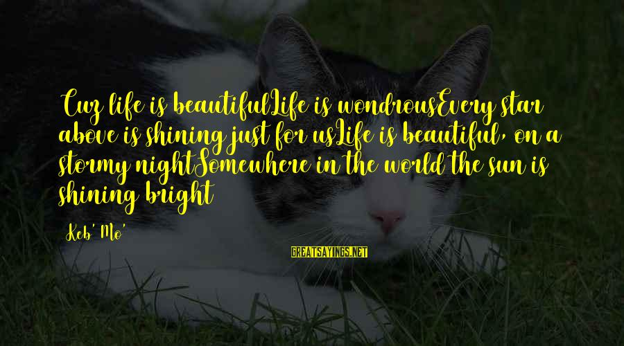 Shining Bright Sayings By Keb' Mo': Cuz life is beautifulLife is wondrousEvery star above is shining just for usLife is beautiful,