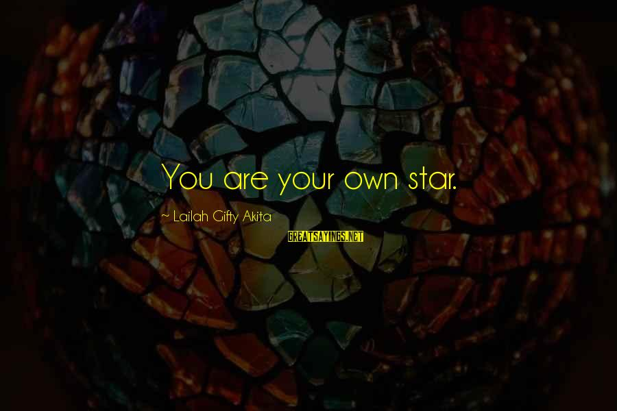 Shining Bright Sayings By Lailah Gifty Akita: You are your own star.