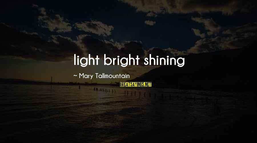 Shining Bright Sayings By Mary Tallmountain: light bright shining