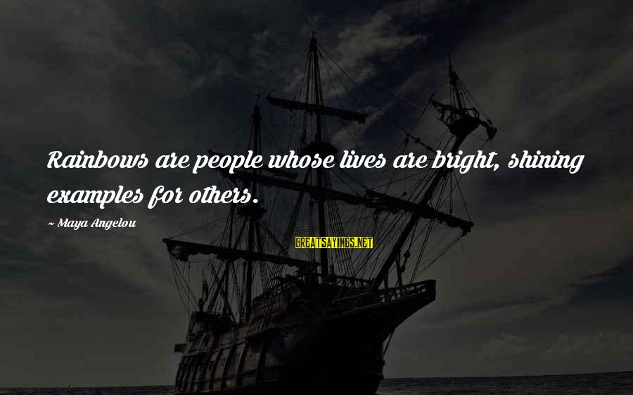 Shining Bright Sayings By Maya Angelou: Rainbows are people whose lives are bright, shining examples for others.