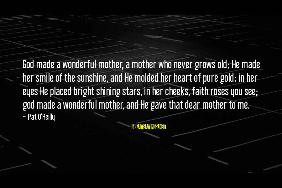 Shining Bright Sayings By Pat O'Reilly: God made a wonderful mother, a mother who never grows old; He made her smile
