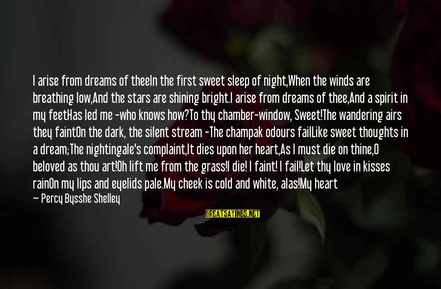 Shining Bright Sayings By Percy Bysshe Shelley: I arise from dreams of theeIn the first sweet sleep of night,When the winds are