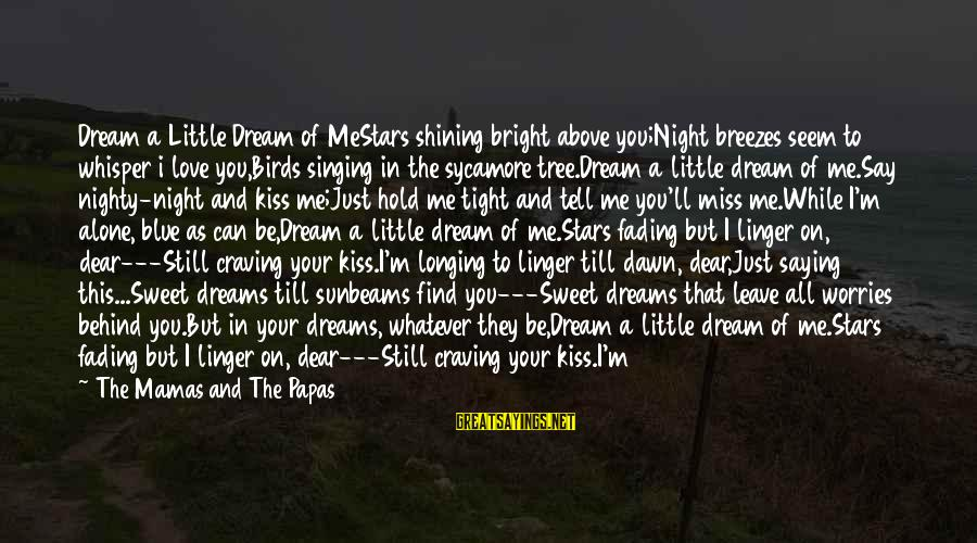Shining Bright Sayings By The Mamas And The Papas: Dream a Little Dream of MeStars shining bright above you;Night breezes seem to whisper i