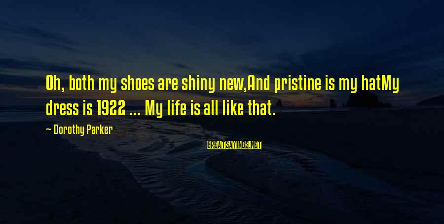 Shiny Shoes Sayings By Dorothy Parker: Oh, both my shoes are shiny new,And pristine is my hatMy dress is 1922 ...