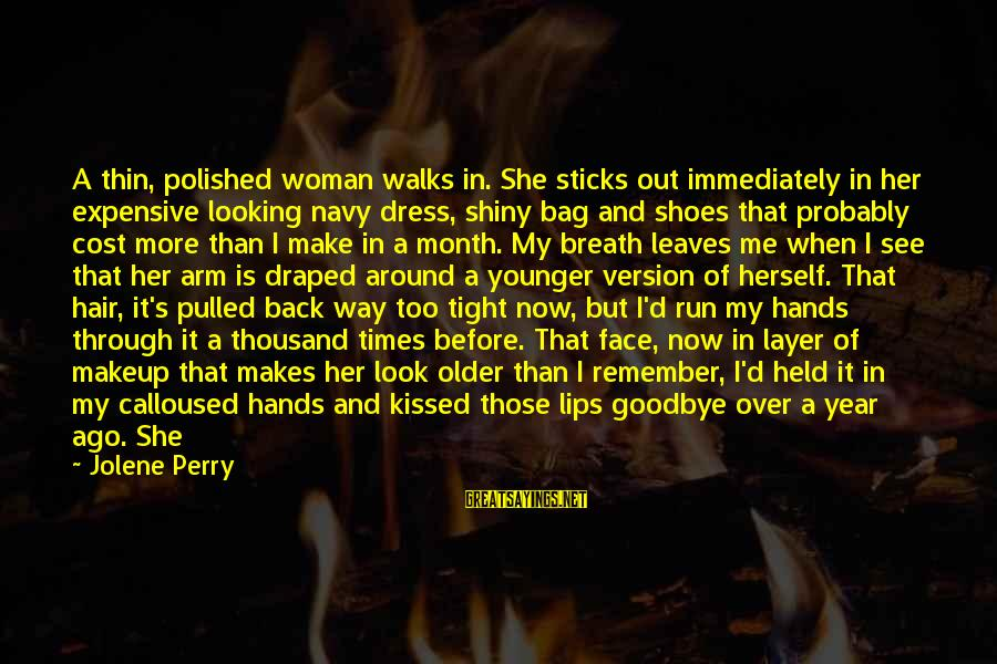 Shiny Shoes Sayings By Jolene Perry: A thin, polished woman walks in. She sticks out immediately in her expensive looking navy