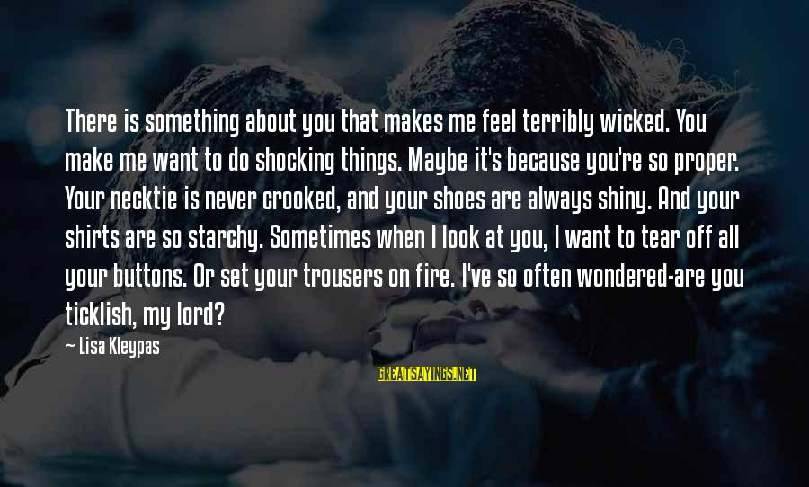 Shiny Shoes Sayings By Lisa Kleypas: There is something about you that makes me feel terribly wicked. You make me want