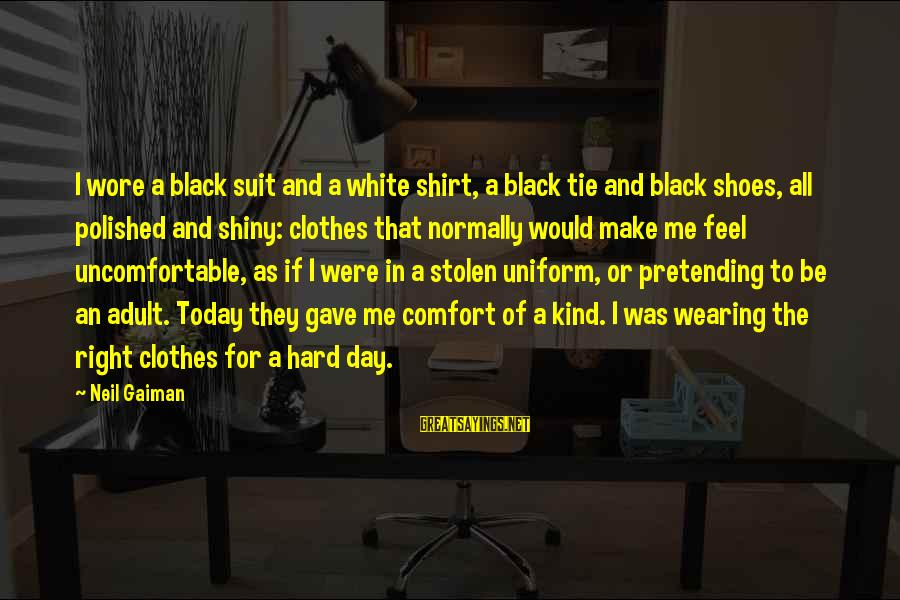 Shiny Shoes Sayings By Neil Gaiman: I wore a black suit and a white shirt, a black tie and black shoes,