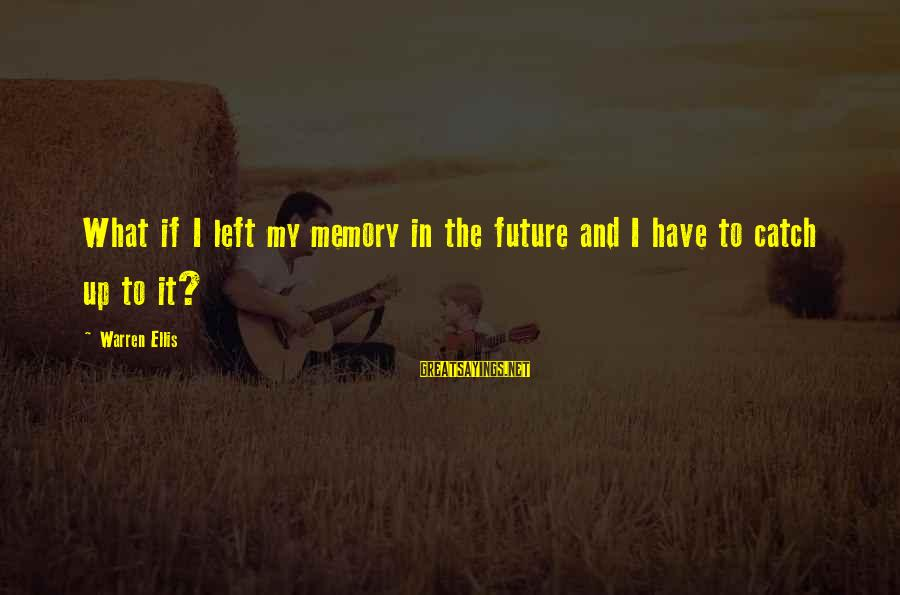 Shiny Shoes Sayings By Warren Ellis: What if I left my memory in the future and I have to catch up